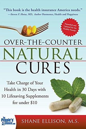 Over the Counter Natural Cures, Expanded Edition: Take Charge of Your Health in 30 Days with 10 Lifesaving Supplements…