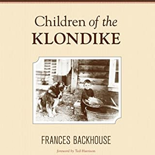 Children of the Klondike                   Written by:                                                                                                                                 Frances Backhouse                               Narrated by:                                                                                                                                 Laural Merlington                      Length: 7 hrs and 36 mins     5 ratings     Overall 4.0