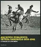 Archivio Publifoto Intesa San Paolo 1939-1981. L'Italia e il mondo. Ediz. illustrata