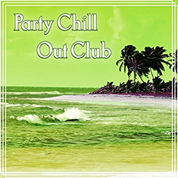 Party Chill Out Club - Dance, Lounge Summer, Chillout on the Beach, Chilled Holidays, Chill Out Music