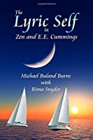 The Lyric Self in Zen and E.E. Cummings by Michael Buland Burns(2015-04-03)