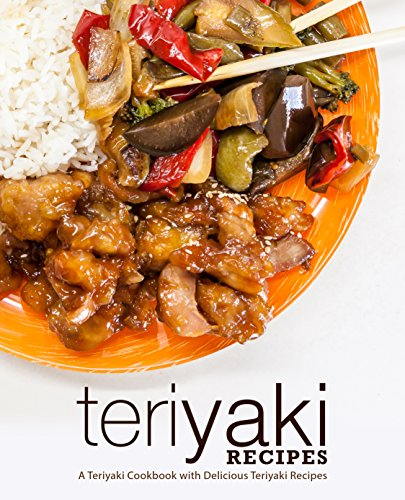 Teriyaki Recipes: A Teriyaki Cookbook with Delicious Teriyaki Recipes by [BookSumo Press]