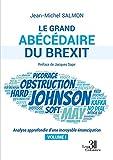 Le grand abécédaire du Brexit - Analyse approfondie d'une incroyable émancipation - Volume I