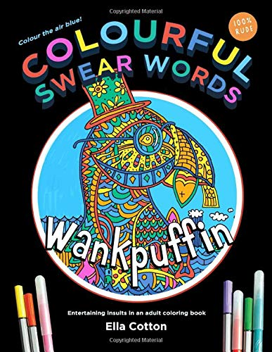 Colourful Swear Words : Entertaining insults in an adult coloring book