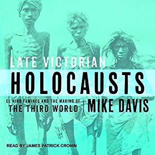Late Victorian Holocausts     El Niño Famines and the Making of the Third World              By:                                                                                                                                 Mike Davis                               Narrated by:                                                                                                                                 James Patrick Cronin                      Length: 15 hrs and 41 mins     19 ratings     Overall 4.3