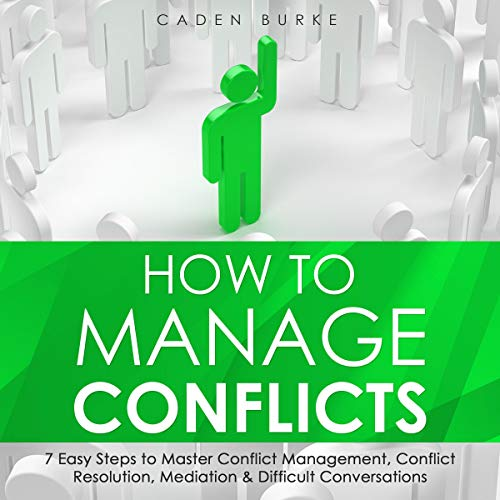 Download How to Manage Conflicts: 7 Easy Steps to Master Conflict Management, Conflict Resolution, Mediation audio book