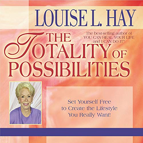 The Totality of Possibilities     Set Yourself Free to Create the Lifestyle You Really Want!              By:                                                                                                                                 Louise L. Hay                               Narrated by:                                                                                                                                 Louise L. Hay                      Length: 1 hr and 13 mins     3 ratings     Overall 5.0