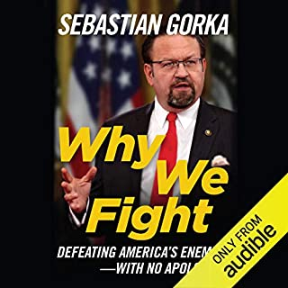 Why We Fight     Defeating America's Enemies - with No Apologies              Written by:                                                                                                                                 Sebastian Gorka                               Narrated by:                                                                                                                                 Sebastian Gorka                      Length: 7 hrs and 15 mins     4 ratings     Overall 4.3