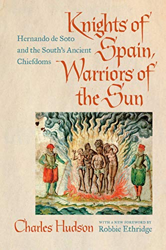 Knights of Spain, Warriors of the Sun: Hernando de Soto and the South'