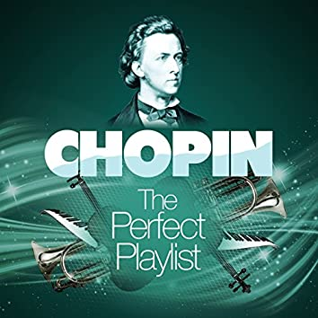 Chopin: The Perfect Playlist