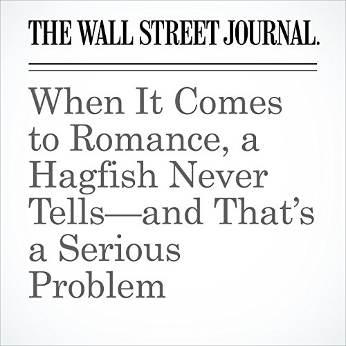 When It Comes to Romance, a Hagfish Never Tells—and That's a Serious Problem audiobook cover art