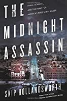 The Midnight Assassin: Panic, Scandal, and the Hunt for America's First Serial Killer by Skip Hollandsworth(2016-04-05)