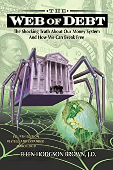 Web of Debt: The Shocking Truth About Our Money System and How We Can Break Free by [Ellen Brown]