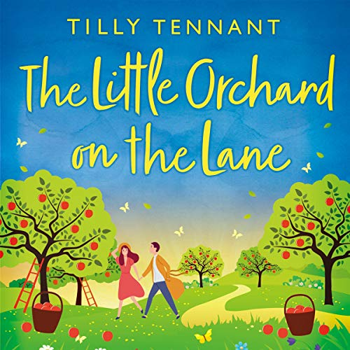 The Little Orchard on the Lane: An absolutely perfect and uplifting romantic comedy (Tilly Tennant)