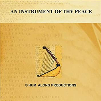 An Instrument of Thy Peace
