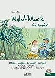 Wald-Musik für Kinder (inkl. Lieder-CD): Musikalische Naturerlebnisse mit Liedern, Klanggeschichten und Theaterspiel (Hören - Singen - Bewegen - Klingen)