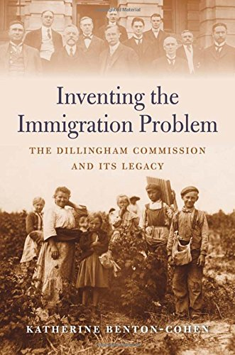 Compare Textbook Prices for Inventing the Immigration Problem: The Dillingham Commission and Its Legacy  ISBN 9780674976443 by Benton-Cohen, Katherine