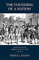 The Founding of a Nation: A History of the American Revolution 1763-1776