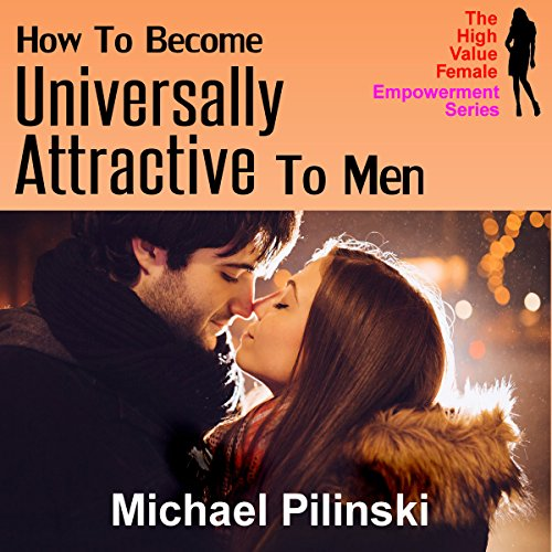 How to Become Universally Attractive to Men audiobook cover art