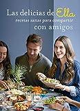 LAS DELICIAS DE ELLA, RECETAS SANAS PARA DISFRUTAR CON TUS AMIGOS: Recetas sanas para compartir con amigos (Salamandra fun & food)
