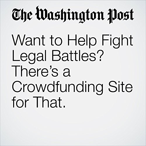 Want to Help Fight Legal Battles? There's a Crowdfunding Site for That. copertina