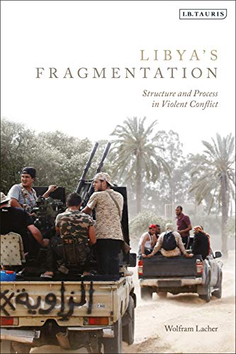 Libya's Fragmentation: Structure and Process in Violent Conflict (English Edition)