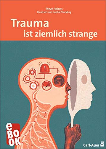 Trauma ist ziemlich strange (Carl-Auer Lebenslust)