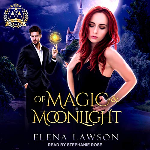 Of Magic & Moonlight: Arcane Arts Academy Series, Book 2