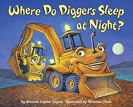 Where Do Diggers Sleep at Night? (Where Do...Series) by [Brianna Caplan Sayres, Christian Slade]