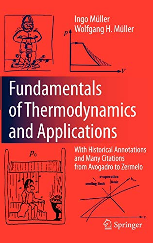 Compare Textbook Prices for Fundamentals of Thermodynamics and Applications: With Historical Annotations and Many Citations from Avogadro to Zermelo 2009 Edition ISBN 9783540746454 by Müller, Ingo,Müller, Wolfgang H.