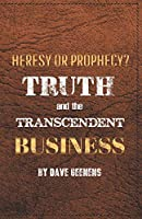 Truth and the Transcendent Business: Heresy or Prophesy?