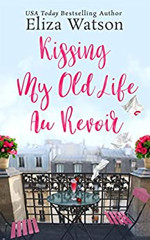 Kissing My Old Life Au Revoir by [Eliza Watson]
