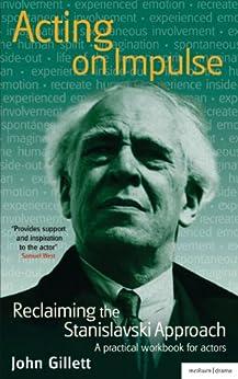 [John Gillett]のActing on Impulse: reclaiming the Stanislavski approach: A practical workbook for actors (Methuen Drama) (English Edition)