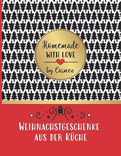 Weihnachtsgeschenke aus der Küche - Homemade with love by Carmen: Rezeptbuch blanko zum Selberschreiben und Gestalten - für selbstgemachte essbare Geschenke