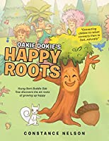 Oakie Dokie's Happy Roots: Young Bark Buddie Oak Tree Discovers the Six Roots of Growing up Happy
