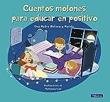 Cuentos molones para educar en positivo (Emociones, valores y hábitos)