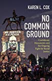No Common Ground: Confederate Monuments and the Ongoing Fight for Racial Justice (A Ferris and Ferris Book) (English Edition)