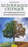 Le zodiaque celtique - Les 21 arbres protecteurs & le calendrier druidique de Emma Larsson (15 avril 2013) Broché - 15/04/2013
