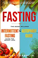 Fasting: This Book Includes: Intermittent Fasting Guide for Weight Loss and Autophagy Guide. Eat What You Love, Burn Fat and Discover The Secret of Anti-Aging Through Fasting and Ketogenic Diet!