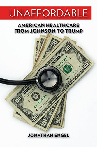 Unaffordable: American Healthcare from Johnson to Trump