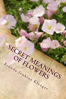 Secret Meanings of Flowers: Including Trees, Shrubs, Vines and Herbs