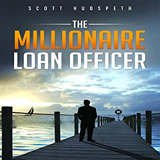 The Millionaire Loan Officer                   By:                                                                                                                                 Scott Hudspeth                               Narrated by:                                                                                                                                 Steve Stansell                      Length: 5 hrs and 47 mins     56 ratings     Overall 4.2