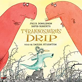 Tyrannosaurus Drip                   By:                                                                                                                                 Julia Donaldson                               Narrated by:                                                                                                                                 Imelda Staunton                      Length: 14 mins     34 ratings     Overall 4.7