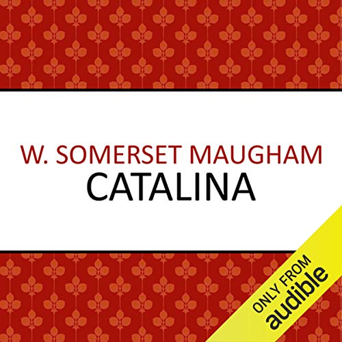 Catalina                   By:                                                                                                                                 W. Somerset Maugham                               Narrated by:                                                                                                                                 Harriet Carmichael                      Length: 8 hrs and 32 mins     4 ratings     Overall 4.3