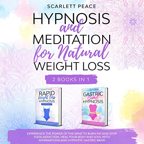 Download Hypnosis and Meditation for Natural Weight Loss: 2 Books in 1: Experience the Power of the Mind to B audio book