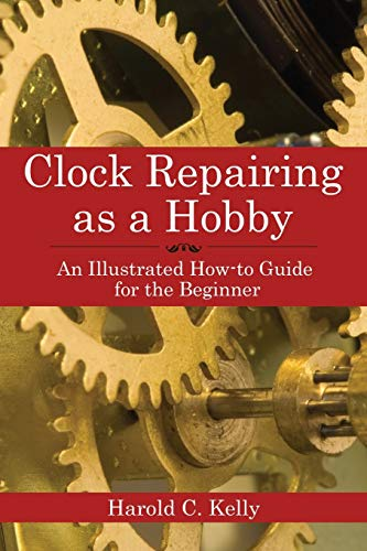 Compare Textbook Prices for Clock Repairing as a Hobby: An Illustrated How-To Guide for the Beginner  ISBN 0880791848841 by Kelly, Harold C.