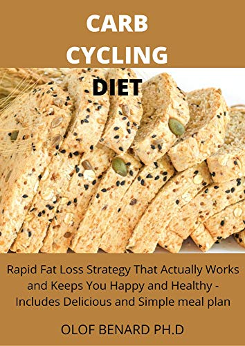 CARB CYCLING DIET : COMPREHENSIVE GUIDE ON CARB CYCLING DIET THAT WILL HELP LOSS WEIGHT KEEP YOU HAPPY AND HEALTHY WITH MEAL PLAN (English Edition)