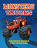Monsters Trucks Coloring Books For Toddlers: Amazing Collection of Cool Monsters Trucks, Big Coloring Book for Boys and Girls Who Really Love To Color ... Ages 2-4, 3-5, 4-6 (Coloring Books for Kids)