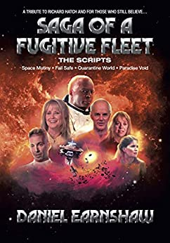 Saga of a Fugitive Fleet: Space Mutiny / Fail Safe / Quarantine World / Paradise Void - The Scripts by [Daniel Earnshaw]