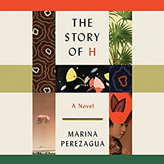 The Story of H     A Novel              By:                                                                                                                                 Marina Perezagua,                                                                                        Valerie Miles - translator                               Narrated by:                                                                                                                                 Shiromi Arserio                      Length: 10 hrs and 45 mins     2 ratings     Overall 2.0